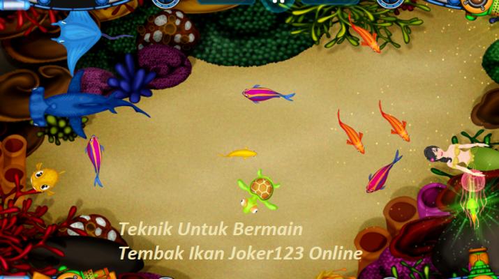 Teknik Untuk Bermain Tembak Ikan Joker123 Online
