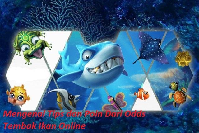 Mengenal Tips dan Poin Dari Odds Tembak Ikan Online